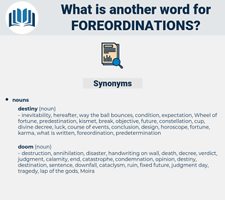 foreordinations, synonym foreordinations, another word for foreordinations, words like foreordinations, thesaurus foreordinations