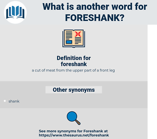 foreshank, synonym foreshank, another word for foreshank, words like foreshank, thesaurus foreshank