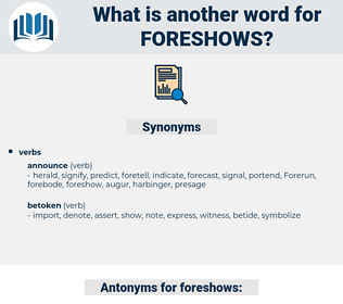foreshows, synonym foreshows, another word for foreshows, words like foreshows, thesaurus foreshows