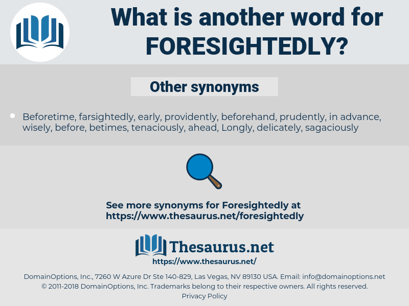 foresightedly, synonym foresightedly, another word for foresightedly, words like foresightedly, thesaurus foresightedly