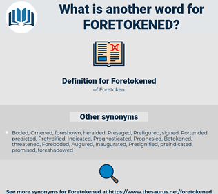 Foretokened, synonym Foretokened, another word for Foretokened, words like Foretokened, thesaurus Foretokened