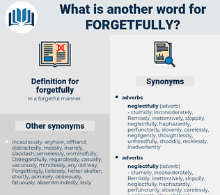 forgetfully, synonym forgetfully, another word for forgetfully, words like forgetfully, thesaurus forgetfully