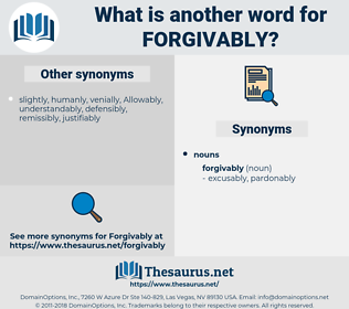 forgivably, synonym forgivably, another word for forgivably, words like forgivably, thesaurus forgivably