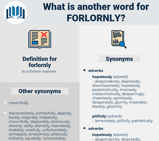 forlornly, synonym forlornly, another word for forlornly, words like forlornly, thesaurus forlornly