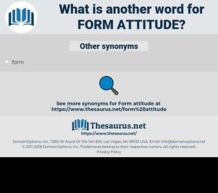 form attitude, synonym form attitude, another word for form attitude, words like form attitude, thesaurus form attitude