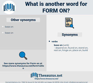 form on, synonym form on, another word for form on, words like form on, thesaurus form on