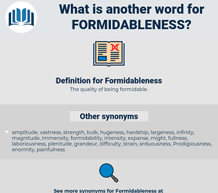 Formidableness, synonym Formidableness, another word for Formidableness, words like Formidableness, thesaurus Formidableness