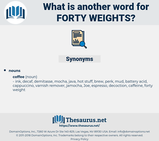 forty weights, synonym forty weights, another word for forty weights, words like forty weights, thesaurus forty weights