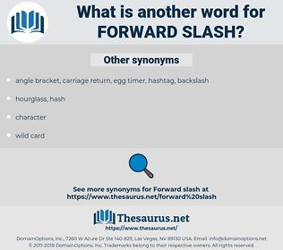 forward slash, synonym forward slash, another word for forward slash, words like forward slash, thesaurus forward slash