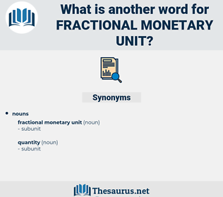 fractional monetary unit, synonym fractional monetary unit, another word for fractional monetary unit, words like fractional monetary unit, thesaurus fractional monetary unit