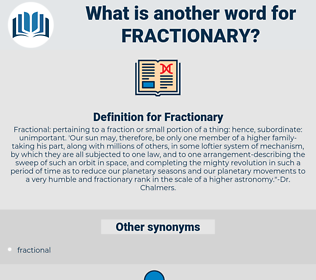 Fractionary, synonym Fractionary, another word for Fractionary, words like Fractionary, thesaurus Fractionary