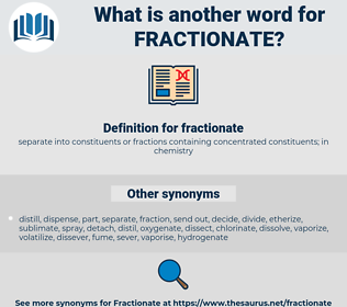 fractionate, synonym fractionate, another word for fractionate, words like fractionate, thesaurus fractionate