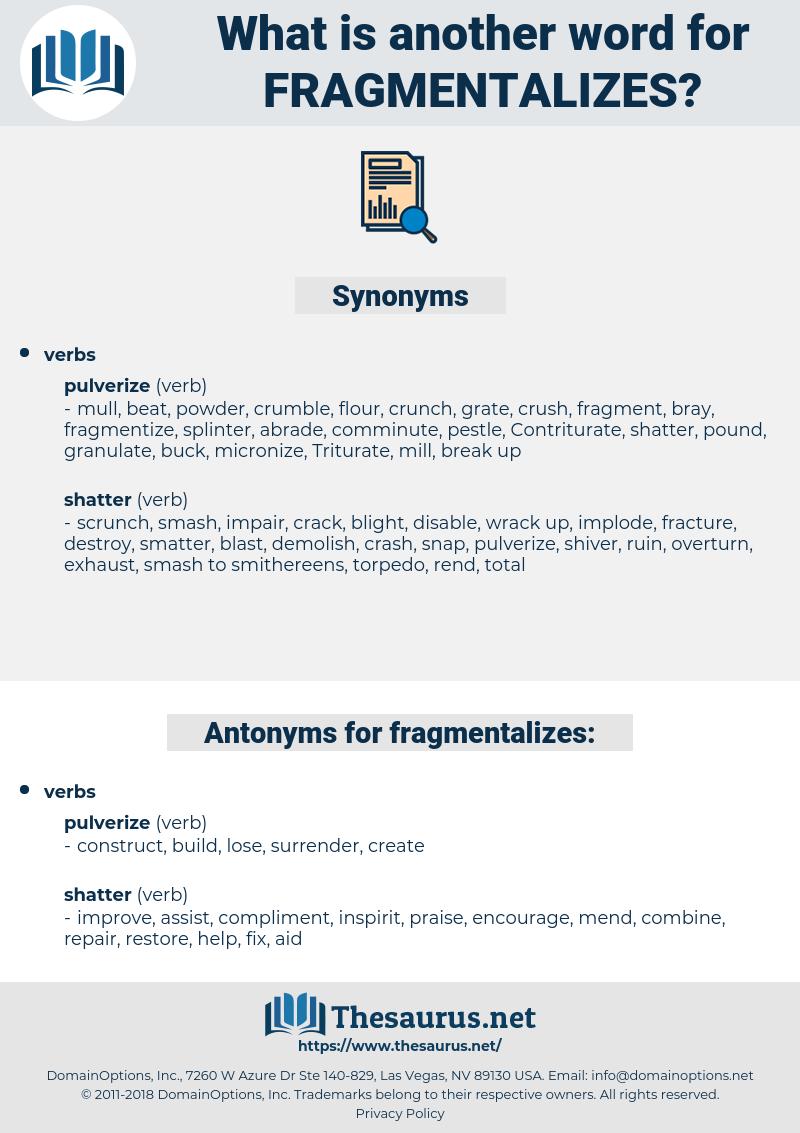 fragmentalizes, synonym fragmentalizes, another word for fragmentalizes, words like fragmentalizes, thesaurus fragmentalizes