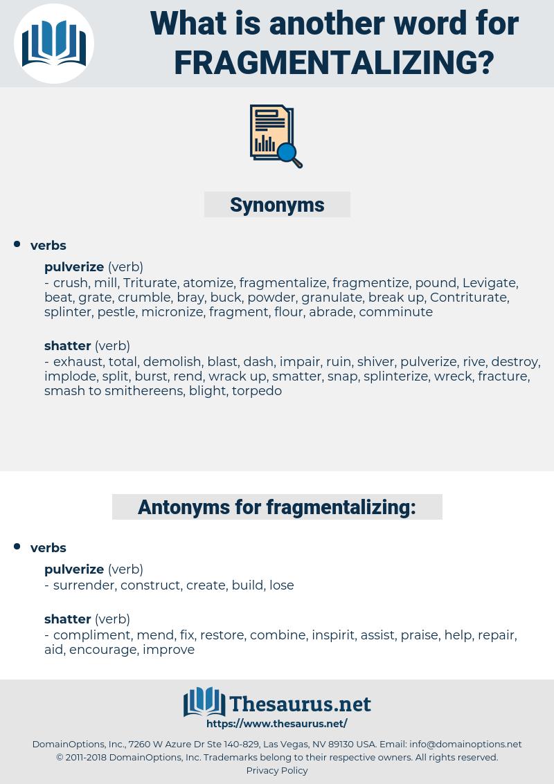 fragmentalizing, synonym fragmentalizing, another word for fragmentalizing, words like fragmentalizing, thesaurus fragmentalizing