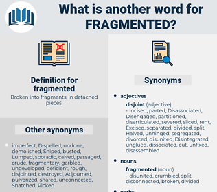 fragmented, synonym fragmented, another word for fragmented, words like fragmented, thesaurus fragmented
