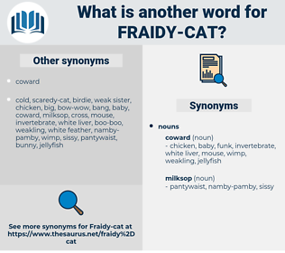 fraidy cat, synonym fraidy cat, another word for fraidy cat, words like fraidy cat, thesaurus fraidy cat