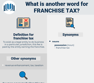 franchise tax, synonym franchise tax, another word for franchise tax, words like franchise tax, thesaurus franchise tax