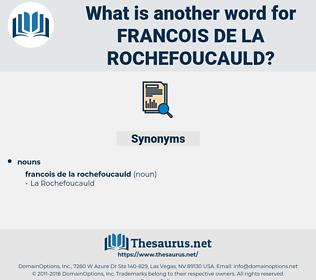 Francois de La Rochefoucauld, synonym Francois de La Rochefoucauld, another word for Francois de La Rochefoucauld, words like Francois de La Rochefoucauld, thesaurus Francois de La Rochefoucauld