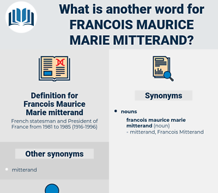 Francois Maurice Marie mitterand, synonym Francois Maurice Marie mitterand, another word for Francois Maurice Marie mitterand, words like Francois Maurice Marie mitterand, thesaurus Francois Maurice Marie mitterand