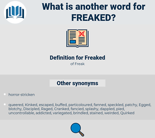 Freaked, synonym Freaked, another word for Freaked, words like Freaked, thesaurus Freaked