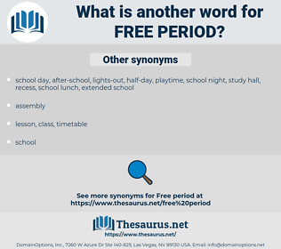 free period, synonym free period, another word for free period, words like free period, thesaurus free period