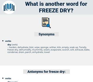 freeze-dry, synonym freeze-dry, another word for freeze-dry, words like freeze-dry, thesaurus freeze-dry