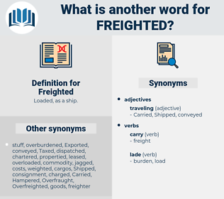 Freighted, synonym Freighted, another word for Freighted, words like Freighted, thesaurus Freighted
