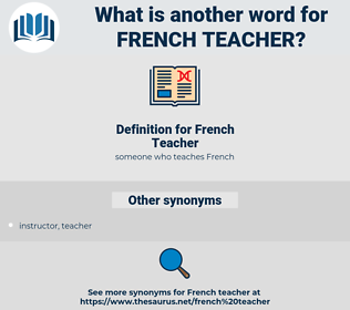 French Teacher, synonym French Teacher, another word for French Teacher, words like French Teacher, thesaurus French Teacher