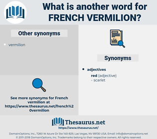French vermilion, synonym French vermilion, another word for French vermilion, words like French vermilion, thesaurus French vermilion
