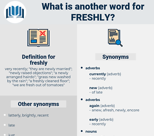 freshly, synonym freshly, another word for freshly, words like freshly, thesaurus freshly