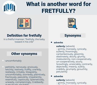 fretfully, synonym fretfully, another word for fretfully, words like fretfully, thesaurus fretfully