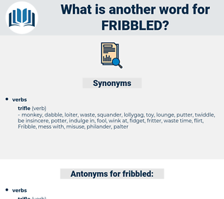 fribbled, synonym fribbled, another word for fribbled, words like fribbled, thesaurus fribbled