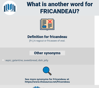 fricandeau, synonym fricandeau, another word for fricandeau, words like fricandeau, thesaurus fricandeau
