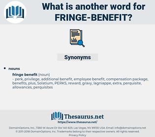 fringe benefit, synonym fringe benefit, another word for fringe benefit, words like fringe benefit, thesaurus fringe benefit