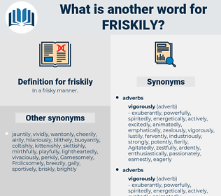 friskily, synonym friskily, another word for friskily, words like friskily, thesaurus friskily