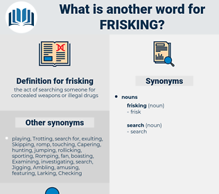 frisking, synonym frisking, another word for frisking, words like frisking, thesaurus frisking