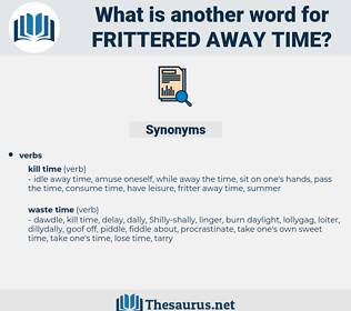 frittered away time, synonym frittered away time, another word for frittered away time, words like frittered away time, thesaurus frittered away time