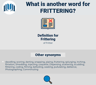 Frittering, synonym Frittering, another word for Frittering, words like Frittering, thesaurus Frittering