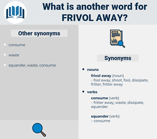 frivol away, synonym frivol away, another word for frivol away, words like frivol away, thesaurus frivol away