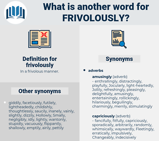 frivolously, synonym frivolously, another word for frivolously, words like frivolously, thesaurus frivolously