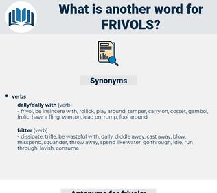 frivols, synonym frivols, another word for frivols, words like frivols, thesaurus frivols