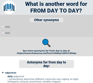 from day to day, synonym from day to day, another word for from day to day, words like from day to day, thesaurus from day to day