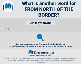 from north of the border, synonym from north of the border, another word for from north of the border, words like from north of the border, thesaurus from north of the border