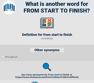 from start to finish, synonym from start to finish, another word for from start to finish, words like from start to finish, thesaurus from start to finish