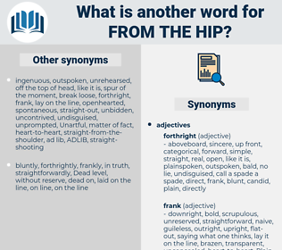 from the hip, synonym from the hip, another word for from the hip, words like from the hip, thesaurus from the hip
