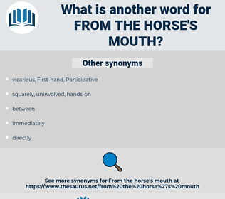 from the horse's mouth, synonym from the horse's mouth, another word for from the horse's mouth, words like from the horse's mouth, thesaurus from the horse's mouth