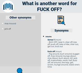 fuck off, synonym fuck off, another word for fuck off, words like fuck off, thesaurus fuck off
