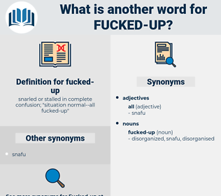 fucked-up, synonym fucked-up, another word for fucked-up, words like fucked-up, thesaurus fucked-up