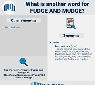 fudge and mudge, synonym fudge and mudge, another word for fudge and mudge, words like fudge and mudge, thesaurus fudge and mudge