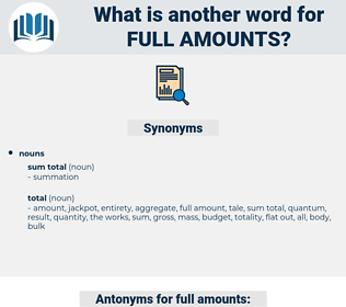 full amounts, synonym full amounts, another word for full amounts, words like full amounts, thesaurus full amounts